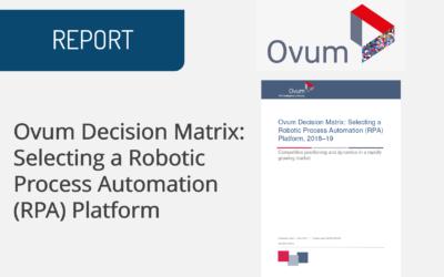 Ovum Decision Matrix: Selecting a Robotic Process Automation (RPA) Platform