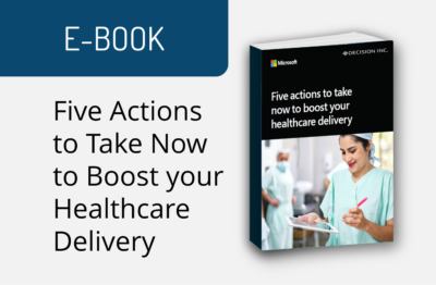 Five Actions to take now to boost your Healthcare delivery