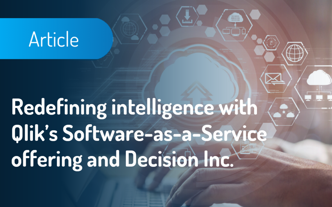 Redefining intelligence with Qlik's SaaS offering and Decision Inc.